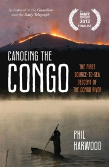 Canoeing the Congo : The First Source-to-Sea Descent of the Congo River, Paperback / softback Book