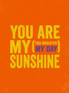 You Are My Sunshine : (You Brighten My Day), Hardback Book