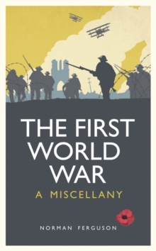 The First World War : A Miscellany, Hardback Book