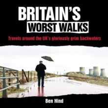 Britain's Worst Walks : Travels Around the UK's Gloriously Grim Backwaters, Hardback Book