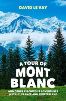 A Tour of Mont Blanc : And Other Circuitous Adventures in Italy, France and Switzerland, Paperback Book