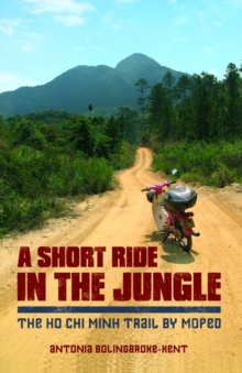 A Short Ride in the Jungle : The Ho Chi Minh Trail by Motorcycle, Paperback Book