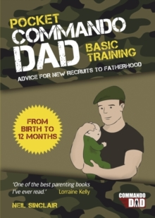 Pocket Commando Dad : Advice for New Recruits to Fatherhood: From Birth to 12 months, Paperback / softback Book