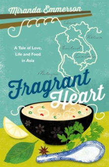 Fragrant Heart : A Tale of Love, Life and Food in South-East Asia, Paperback Book