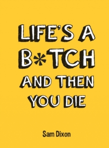 Life's a B*Tch and Then You Die, Hardback Book