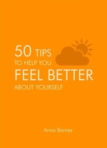 50 Tips to Help You Feel Better About Yourself, Hardback Book