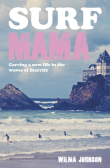 Surf Mama : One Woman's Search for Love, Happiness and the Perfect Wave, Paperback Book