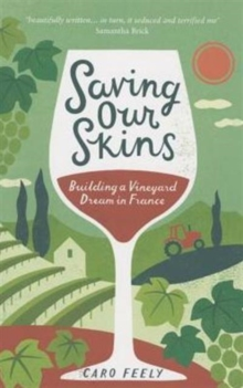 Saving Our Skins : Building a Vineyard Dream in France, Paperback Book
