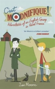 C'est Modnifique! : Adventures of an English Grump in Rural France, Paperback Book