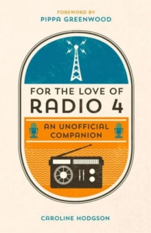 For the Love of Radio 4 : An Unofficial Companion, Hardback Book