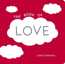The Book of Love : Quotes, Statements and Ideas for Starry-Eyed Romantics, Paperback Book
