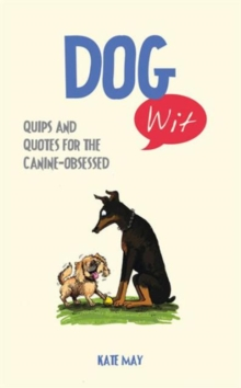 Dog Wit : Quips and Quotes for the Canine - Obsessed, Hardback Book