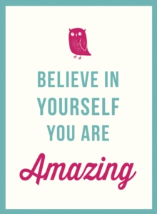Believe in Yourself : You Are Amazing, Hardback Book