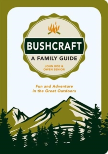 Bushcraft a Family Guide : Fun and Adventure in the Great Outdoors, Paperback Book