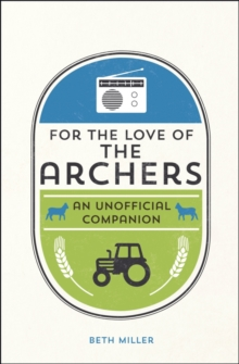 For the Love of the Archers : An Unofficial Companion, Hardback Book