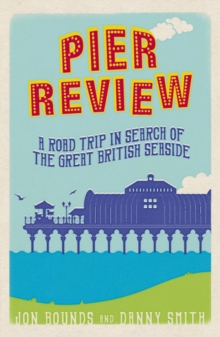 Pier Review : A Road Trip in Search of the Great British Seaside, Paperback / softback Book