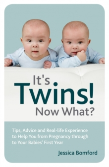It's Twins! Now What? : Tips, Advice and Real-Life Experience to Help You from Pregnancy Through to Your Babies' First Year, Paperback Book
