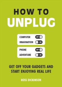 How to Unplug : Get Off Your Gadgets and Start Enjoying Real Life, Paperback / softback Book