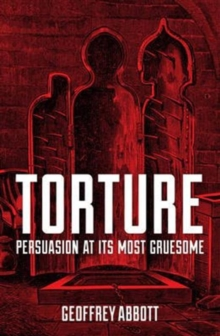 Torture : Persuasion at its Most Gruesome, Paperback Book