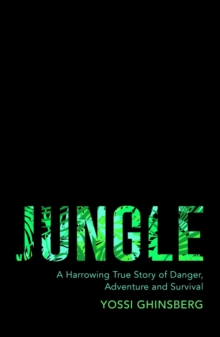 Jungle : A Harrowing True Story of Adventure, Danger and Survival, Paperback / softback Book
