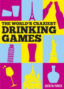 The World's Craziest Drinking Games, Hardback Book