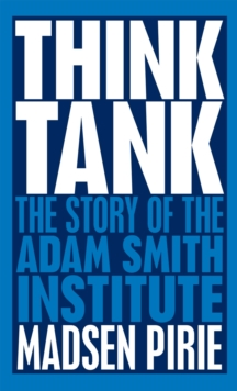 Think Tank : The Story of the Adam Smith Institute, EPUB eBook