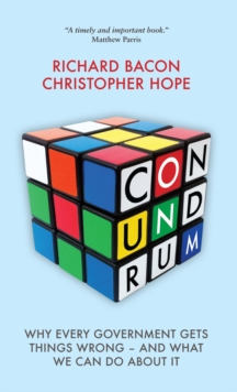 Conundrum : Why Every Government Gets Things Wrong  -  and What We Can Do About it, Hardback Book