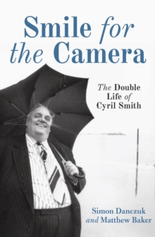 Smile For The Camera : The Double Life of Cyril Smith, Hardback Book