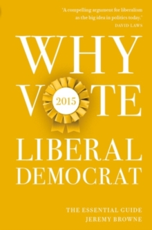 Why Vote Liberal Democrat 2015 : The Essential Guide, Paperback Book