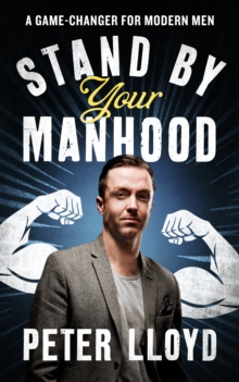 Stand by Your Manhood : A Game-Changer for Modern Men, Hardback Book