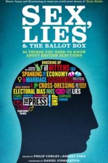Sex, Lies and the Ballot Box : 50 Things You Need to Know About British Elections, Paperback Book