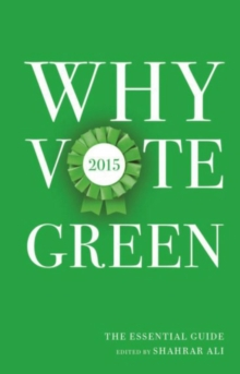 Why Vote Green 2015 : The Essential Guide, Hardback Book