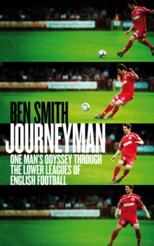 Journeyman : One Man's Odyssey Through the Lower Leagues of English Football, Paperback / softback Book