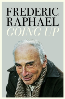 Going Up : To Cambridge and Beyond - A Writer's Memoir, Hardback Book
