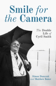 Smile for the Camera : The Double Life of Cyril Smith, Paperback Book