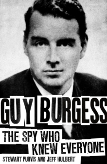 Guy Burgess : The Spy Who Knew Everyone, Hardback Book