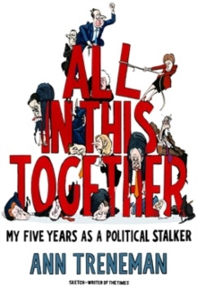All in it Together : My Five Years as a political stalker, Hardback Book