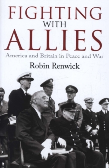 Fighting with Allies : America and Britain in Peace and War, Hardback Book