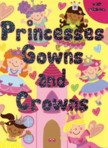Princesses, Gowns and Crowns : Colouring, Stickers, Activities, Paperback Book