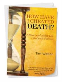 How Have I Cheated Death? A Short and Merry Life with Cystic Fibrosis, Paperback Book