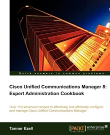 Cisco Unified Communications Manager 8: Expert Administration Cookbook, Paperback / softback Book