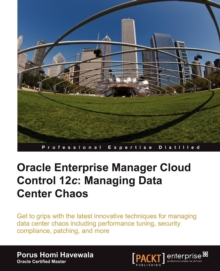 Oracle Enterprise Manager Cloud Control 12c: Managing Data Center Chaos, Paperback / softback Book