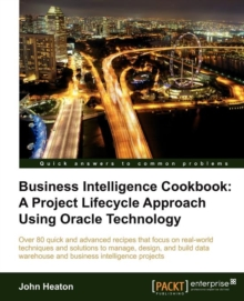 Business Intelligence Cookbook: A Project Lifecycle Approach Using Oracle Technology, Paperback Book