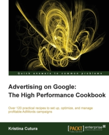 Advertising on Google: The High Performance Cookbook, Paperback / softback Book