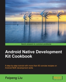 Android Native Development Kit Cookbook, Paperback / softback Book