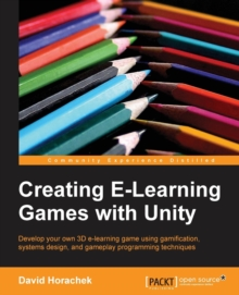 Creating ELearning Games with Unity, Paperback / softback Book