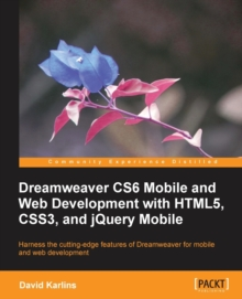 Dreamweaver CS6 Mobile and Web Development with HTML5, CSS3, and jQuery Mobile, Paperback / softback Book