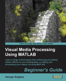 Visual Media Processing Using Matlab Beginner's Guide, Paperback / softback Book