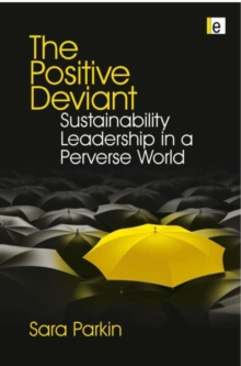 The Positive Deviant : Sustainability Leadership in a Perverse World, Hardback Book