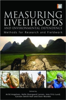 Measuring Livelihoods and Environmental Dependence : Methods for Research and Fieldwork, Paperback / softback Book